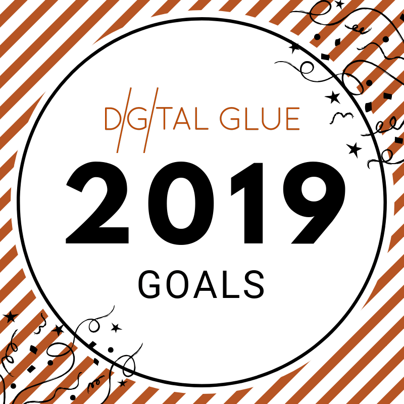 Digital Glue's 2019 Goals